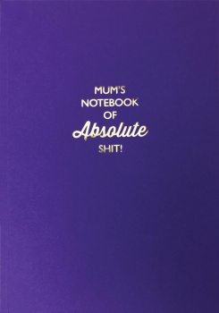 Bluebell 33 Mum's Lined Notebook of Absolute Sh*t