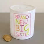 Brand New Big Sister  Ceramic Keepsake Money Box